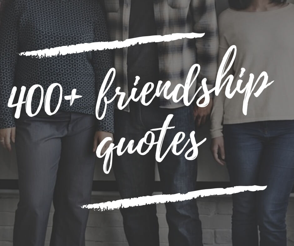 400+ Inspirational Friendship Quotes & Sayings Your Friends ...