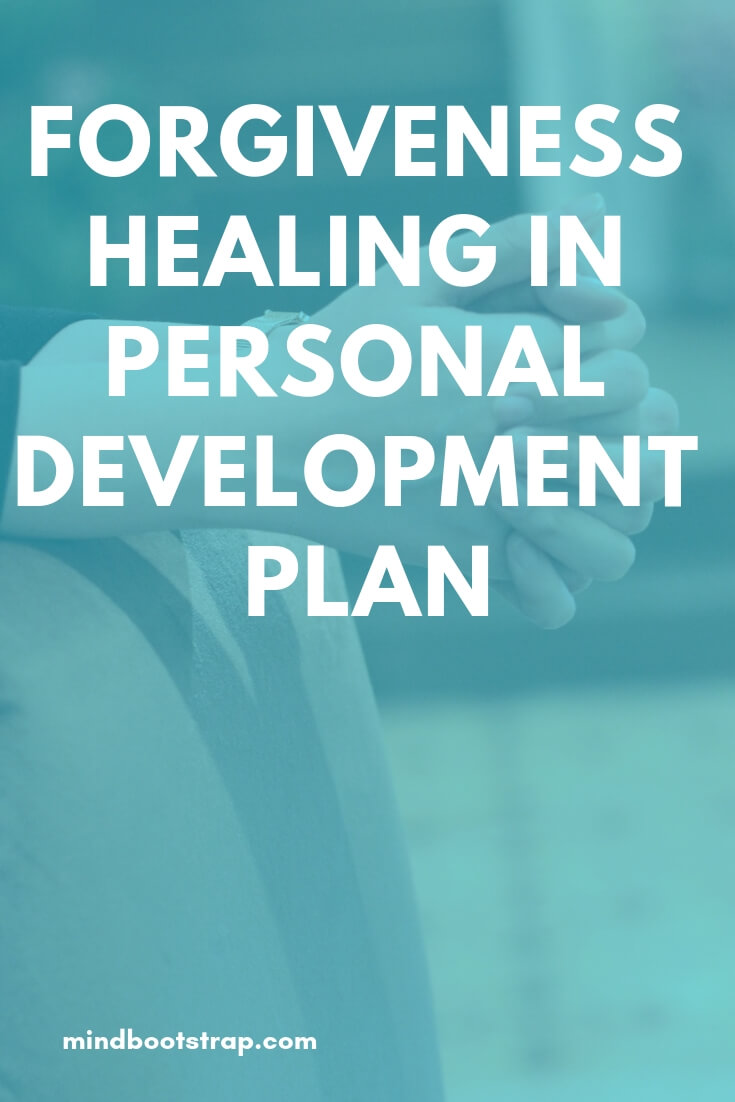 Forgiveness Healing in Personal Development Plan: Find Inner Peace by Learning to Forgive as a Form of Anger Self-Help