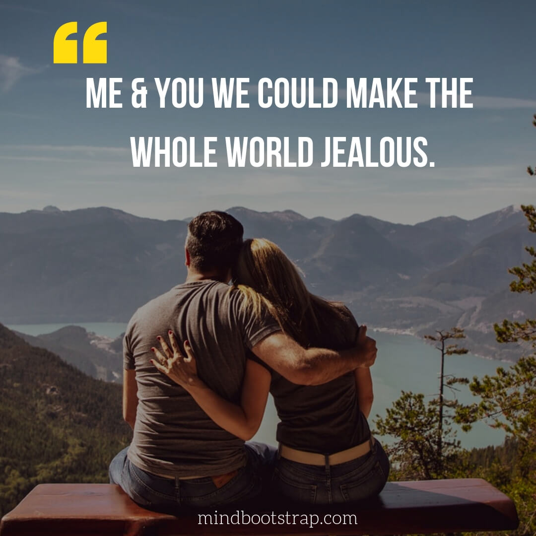 Couple Quotes & Sayings | Me & you we could make the whole world jealous. | MindBootstrap.com