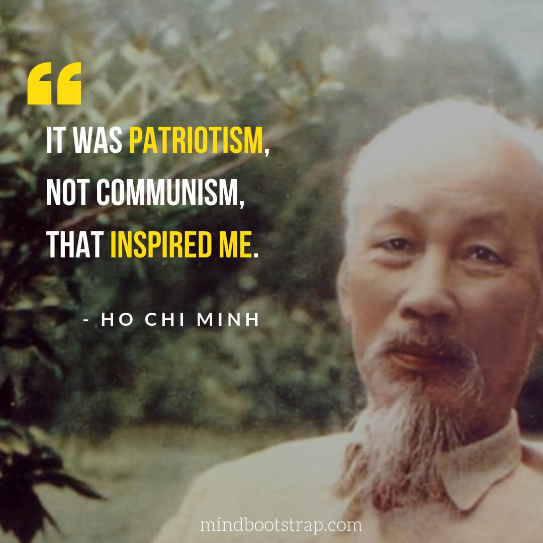 Best Ho Chi Minh Quotes - It was patriotism, not communism, that inspired me.   MindBootstrap.com