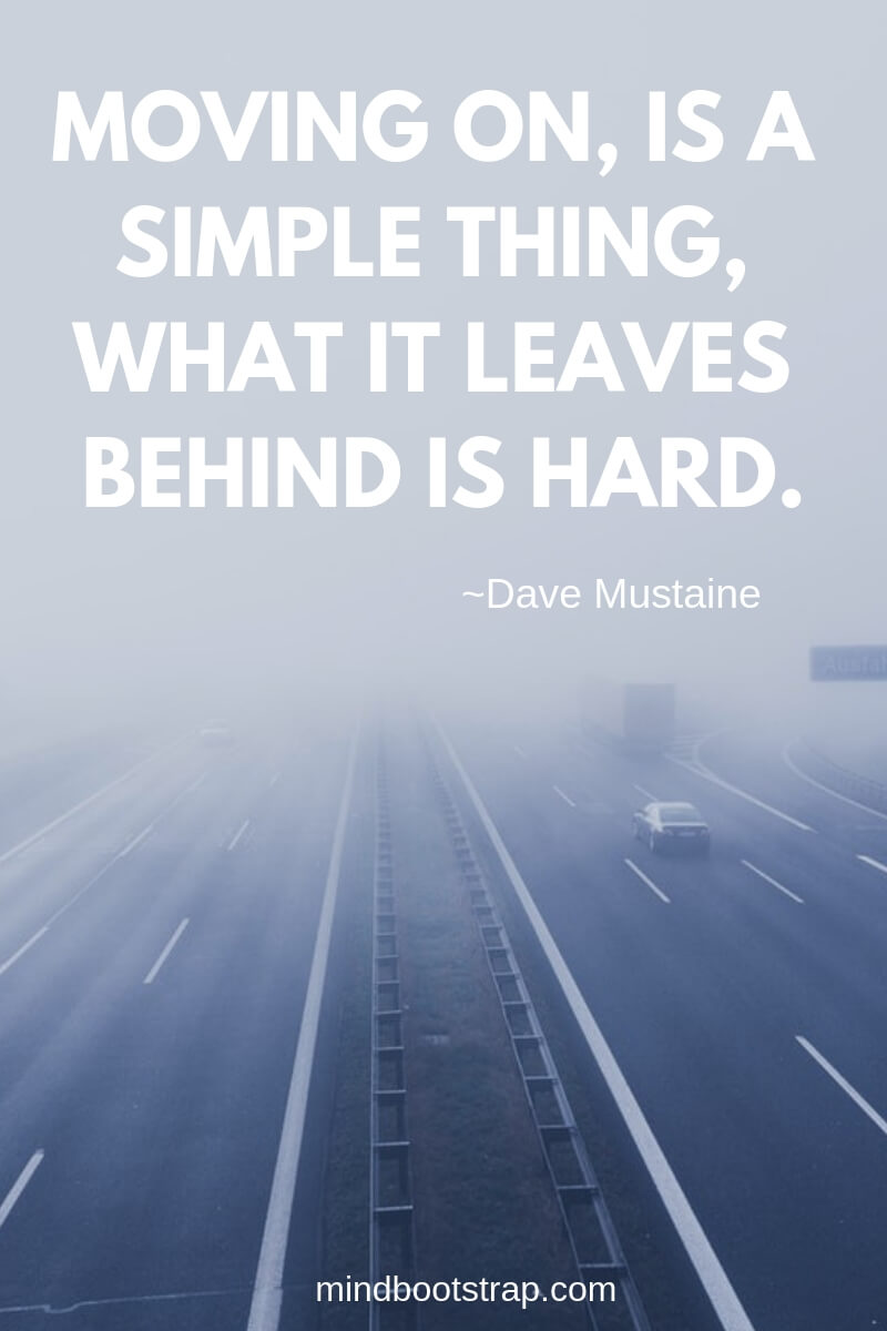 Inspiring Moving On Quotes About Moving Forward & Letting Go   Moving on, is a simple thing, what it leaves behind is hard.