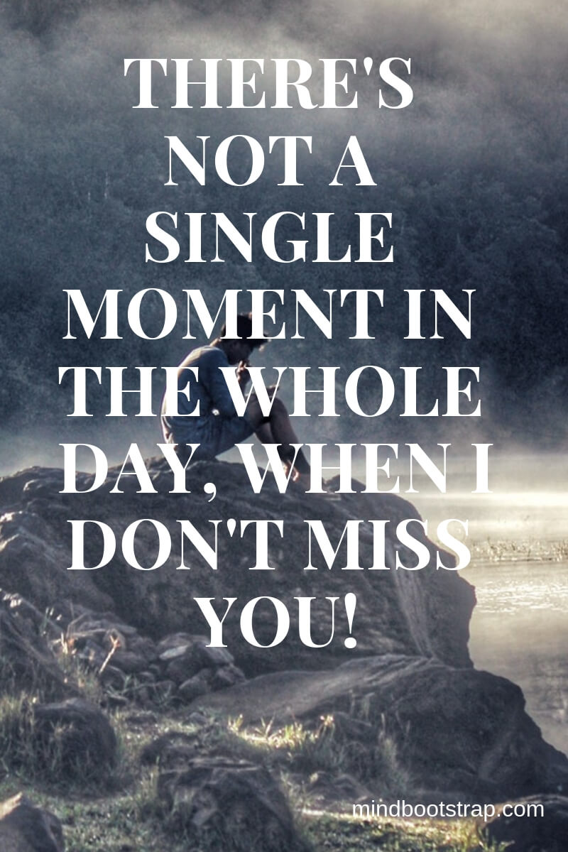 Cute Missing You Quotes & Sayings - Missing Someone | There's not a single moment in the whole day, when I don't miss you! | MindBootstrap.com