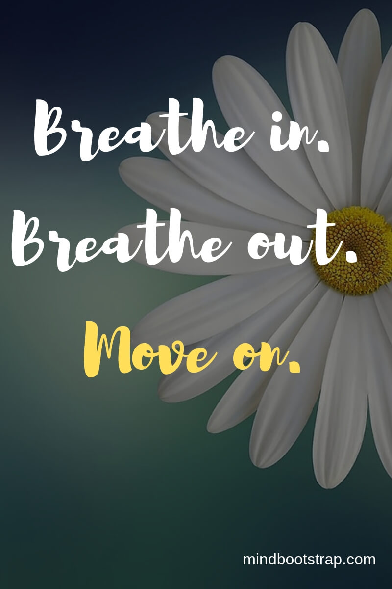Inspiring Moving On Quotes About Moving Forward & Letting Go   Breathe in. Breathe out. Move on