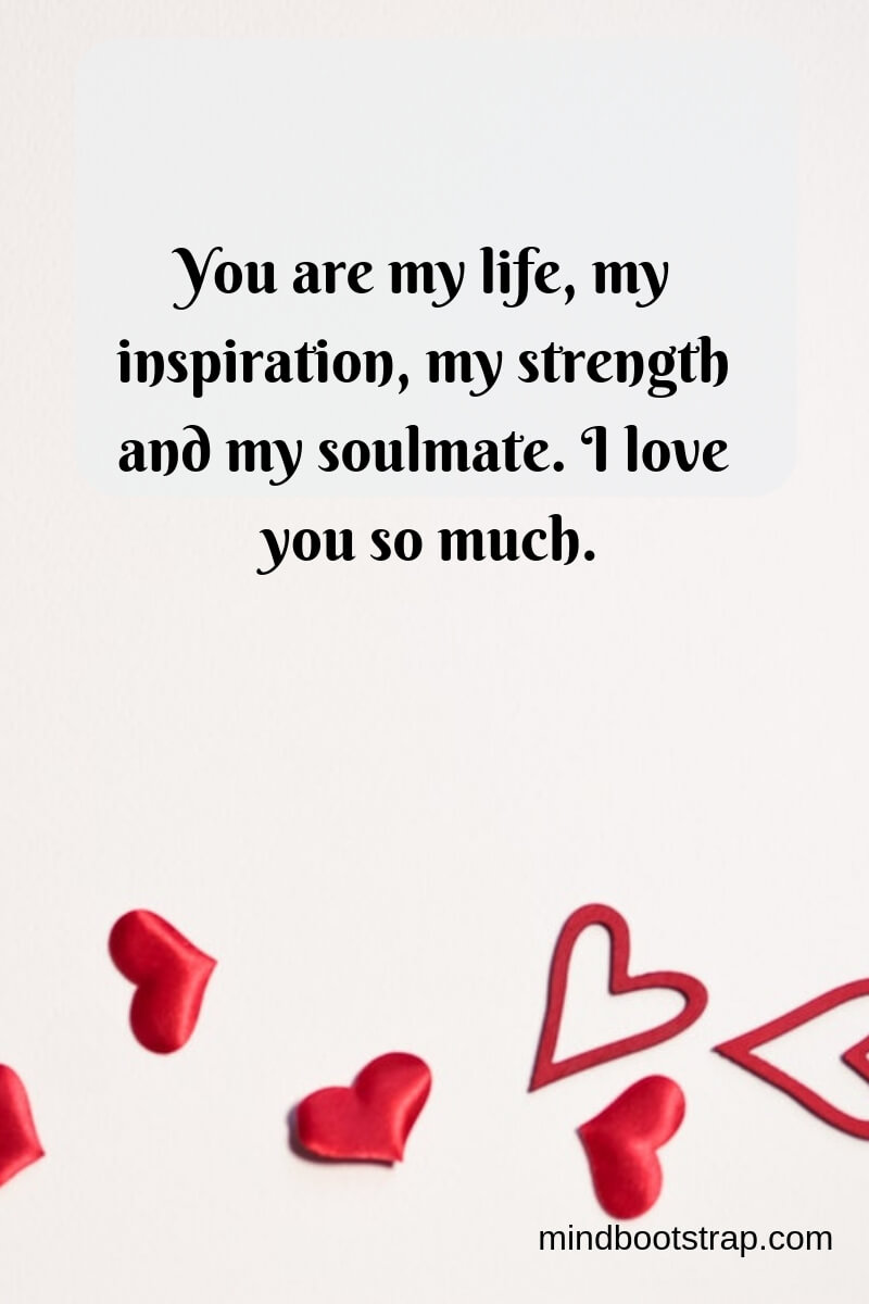True Love Quotes & Sayings For Him or Her | You are my life, my inspiration, my strength and my soulmate. I love you so much.
