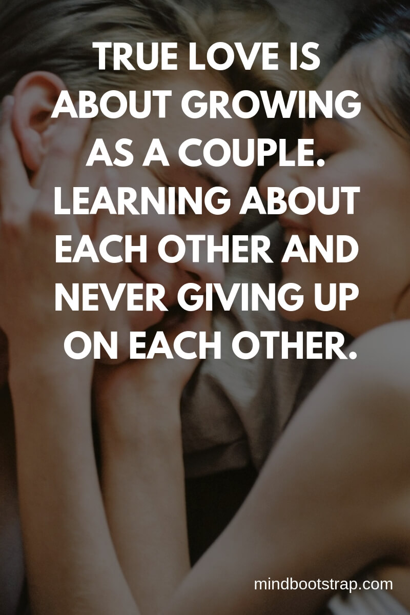 True Love Quotes & Sayings For Him or Her | True love is about growing as a couple. Learning about each other and never giving up on each other.