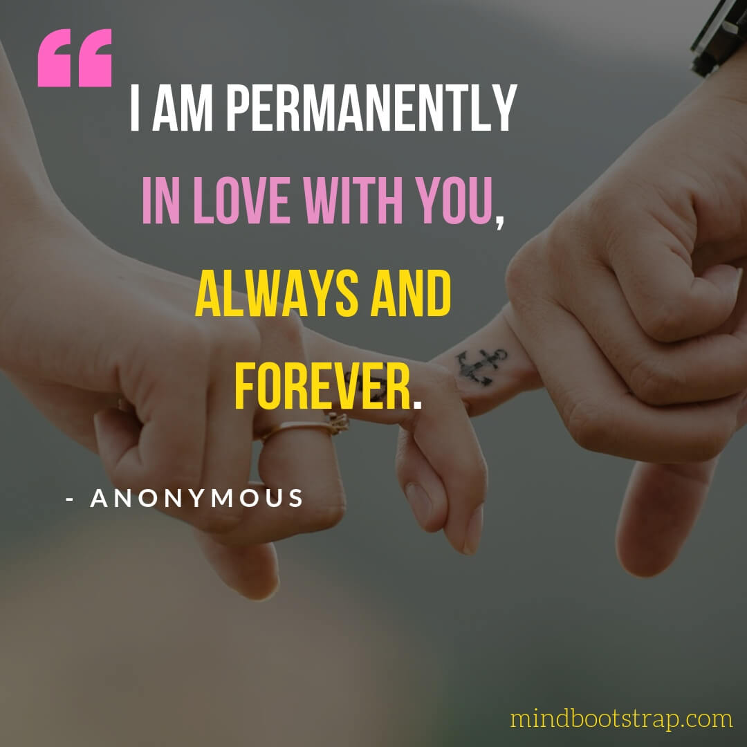 Sweet, Cute and Short I Love You Quotes & Sayings - I am permanently in love with you, always and forever. | MindBootstrap.com