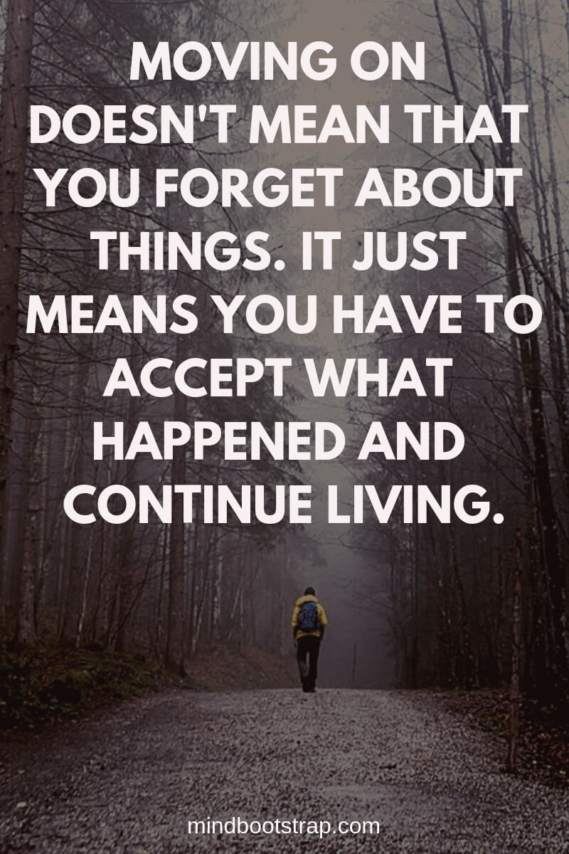 Inspiring Moving On Quotes About Moving Forward & Letting Go   Moving on doesn't mean that you forget about things. It just means you have to accept what happened and continue living