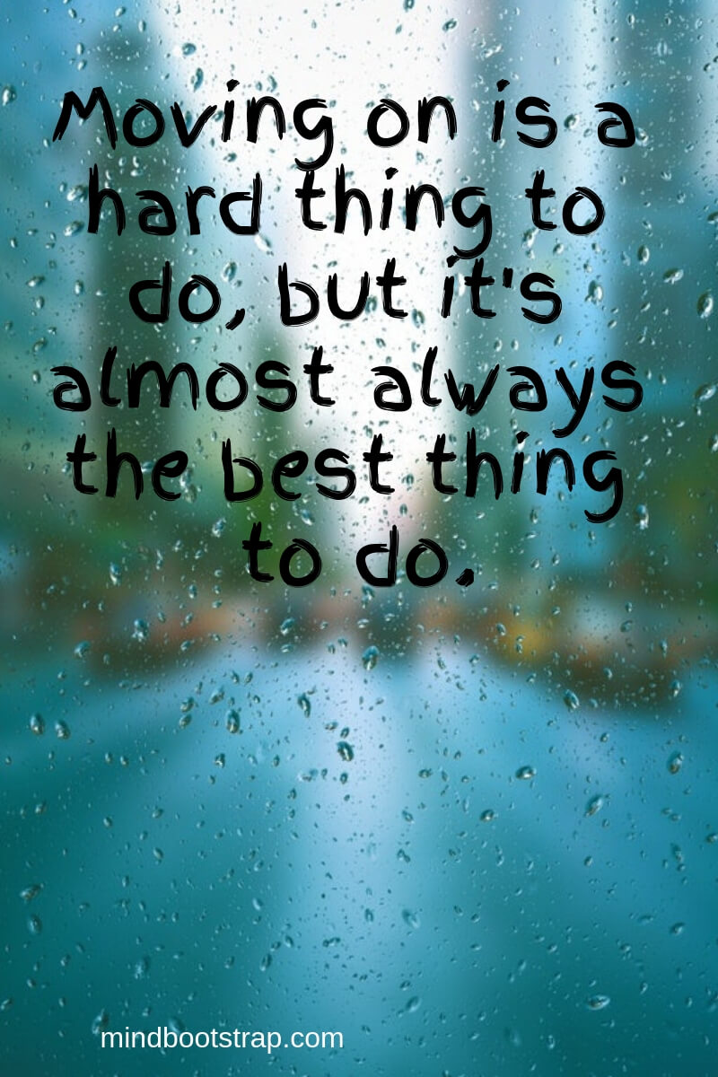 Inspiring Moving On Quotes About Moving Forward & Letting Go   Moving on is a hard thing to do, but it's almost always the best thing to do.