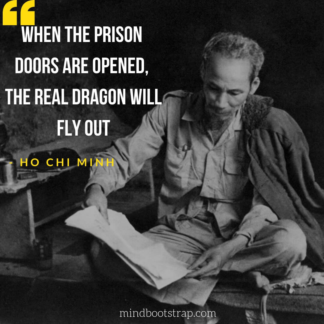 Ho Chi Minh Quotes About Independence, Freedom, Peace - When the prison doors are opened, the real dragon will fly out.   MindBootstrap.com