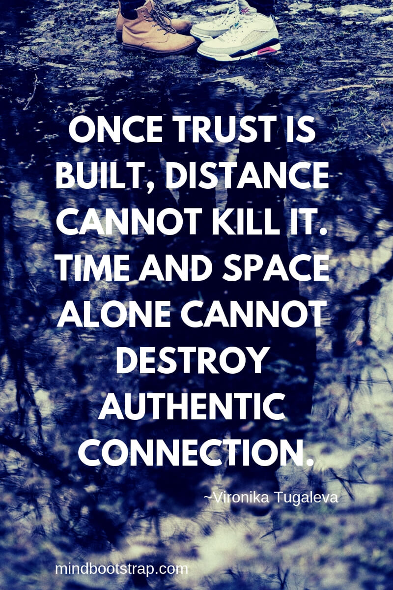Best Relationship Quotes & Sayings For Him or Her | Once trust is built, distance cannot kill it. Time and space alone cannot destroy authentic connection.