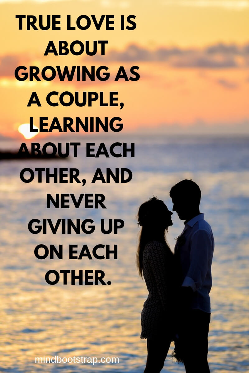Couple Quotes About Love, Relationship | True love is about growing as a couple, learning about each other, and never giving up on each other. | MindBootstrap.com