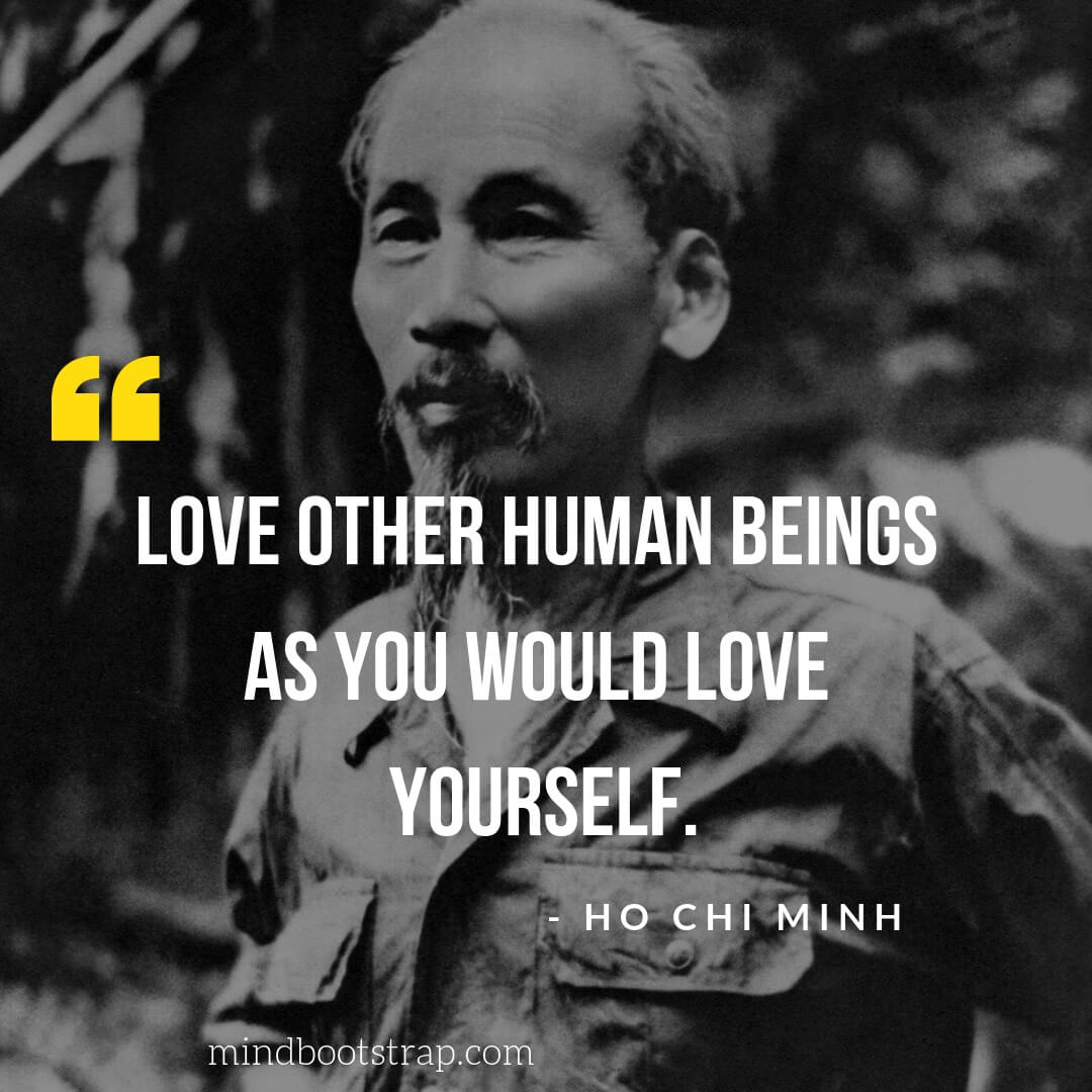 Ho Chi Minh Quotes on Love, Relationship - Love other human beings as you would love yourself.   MindBootstrap.com