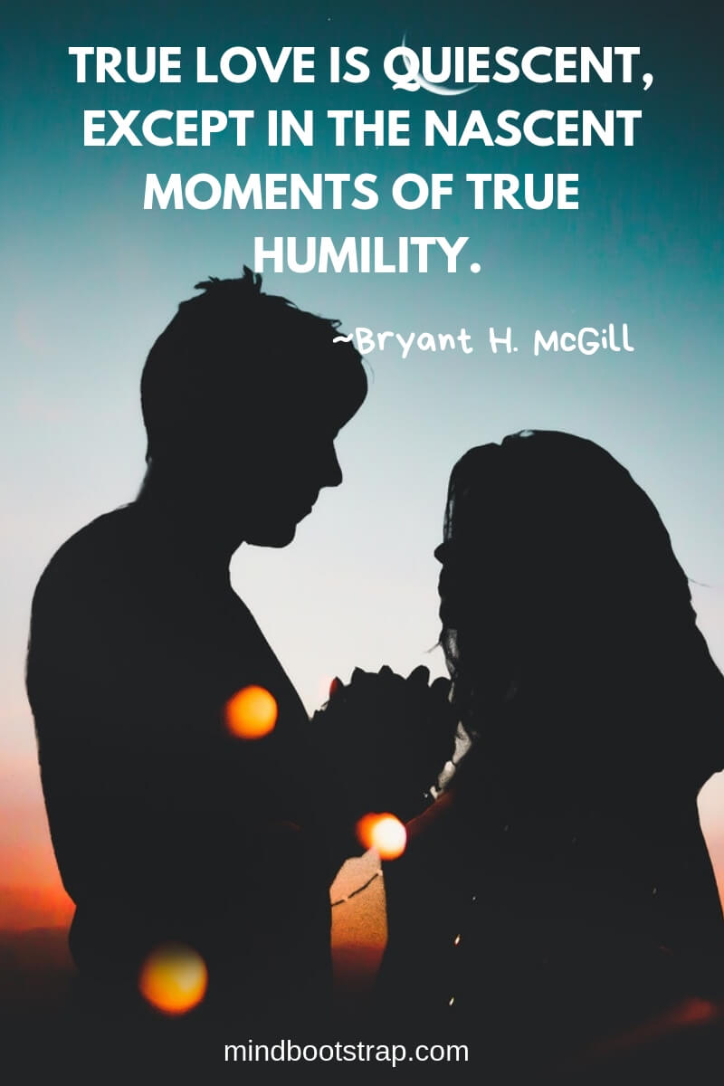 True Love Quotes & Sayings For Him or Her | True love is quiescent, except in the nascent moments of true humility.