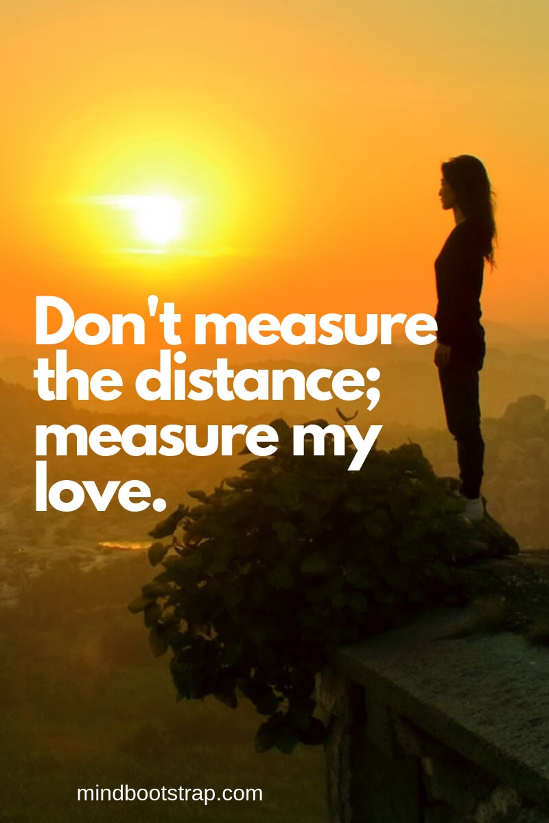 Long Distance Relationship Quotes | Don't measure the distance; measure my love. | MindBootstrap.com