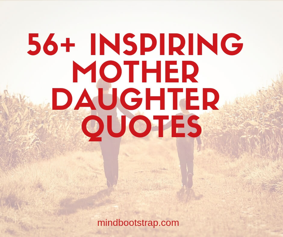 56 Inspiring Mother Daughter Quotes Sayings From The Heart