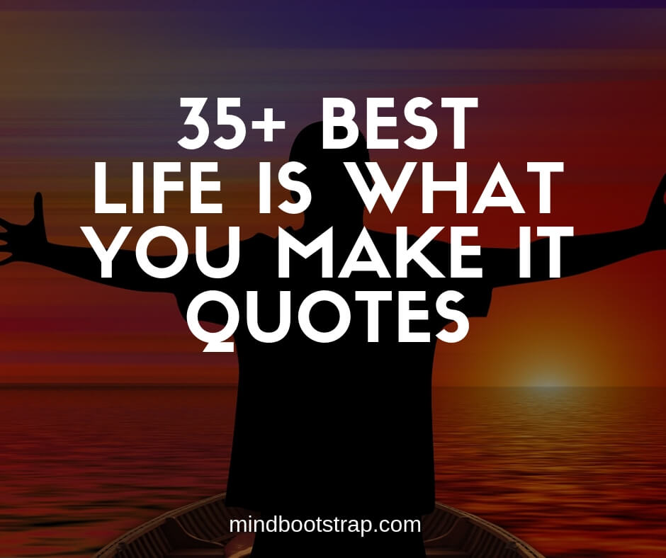 best life is what you make it quotes