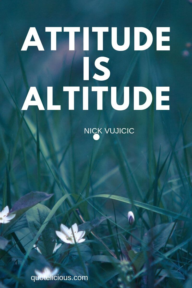 best attitude quotes and sayings Attitude is altitude. ~Nick Vujicic