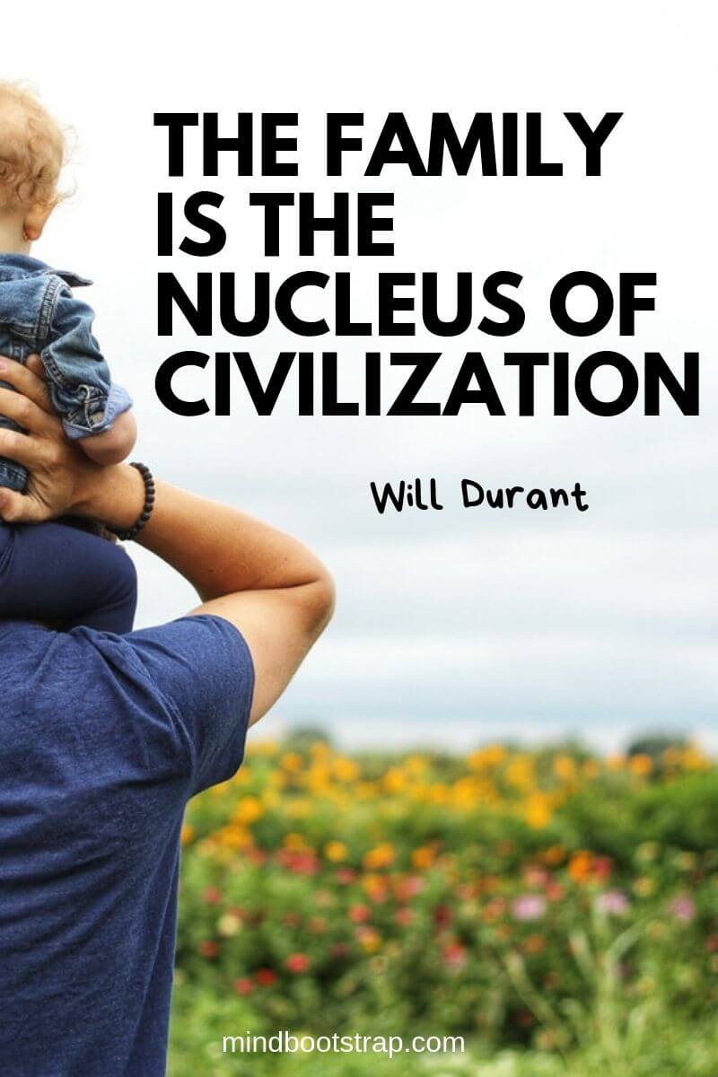 Inspirational family quotes The family is the nucleus of civilization. ~Will Durant