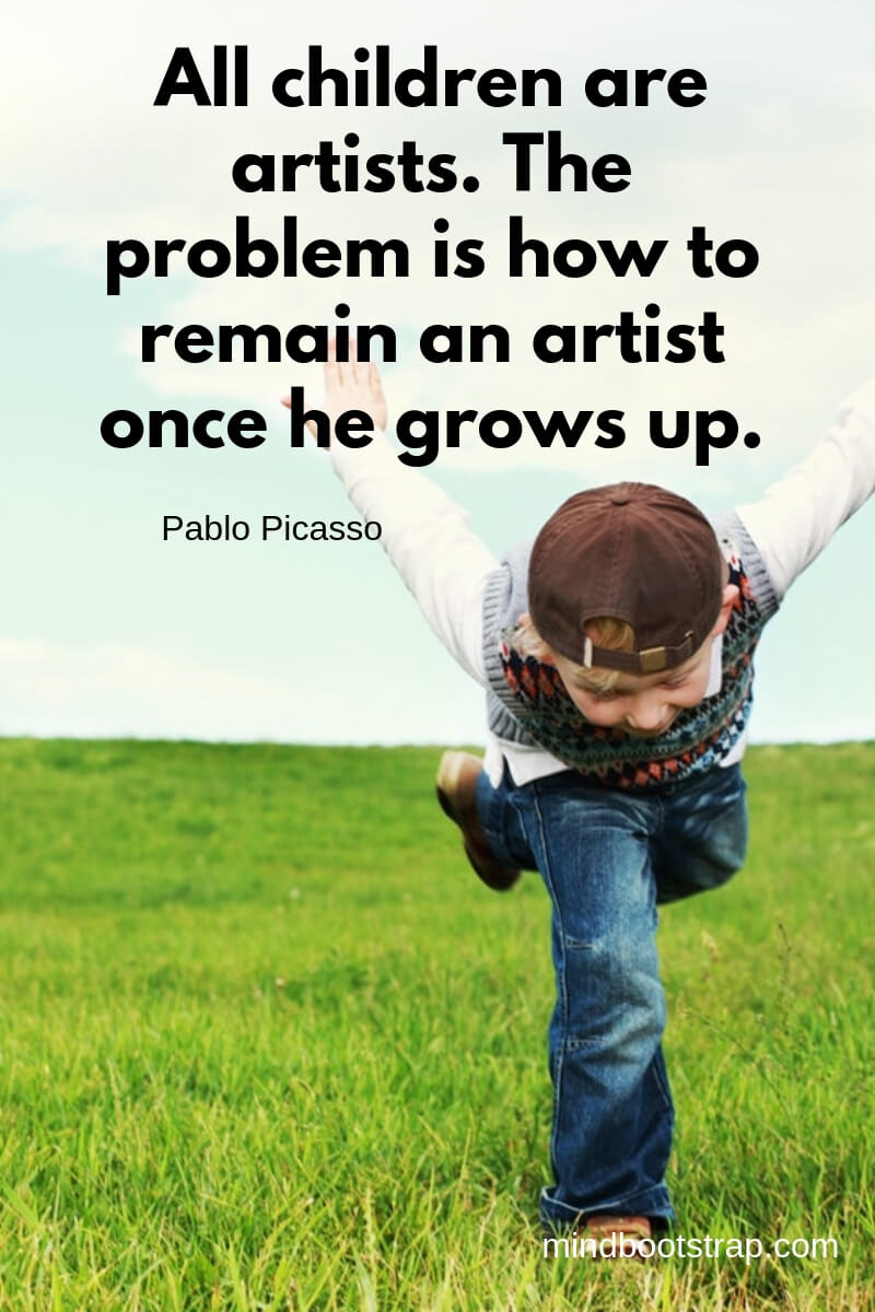 Children Quotes and Sayings All children are artists. The problem is how to remain an artist once he grows up. ~Pablo Picasso