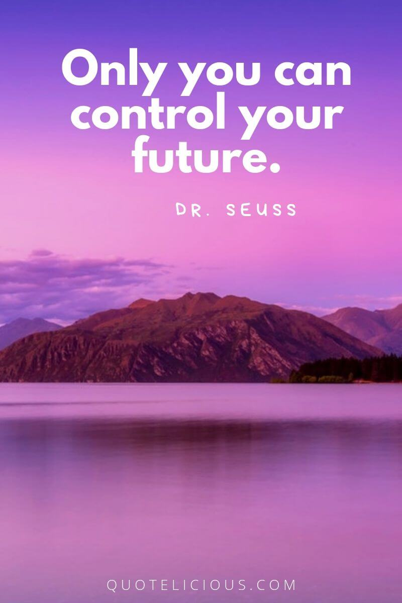 best attitude quotes and sayings Only you can control your future. ~Dr. Seuss