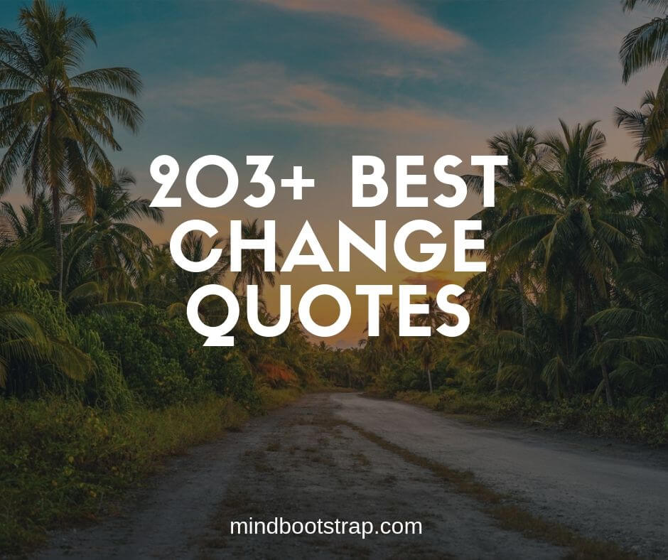 203+ Inspiring Change Quotes and Sayings on Life, Growth ...