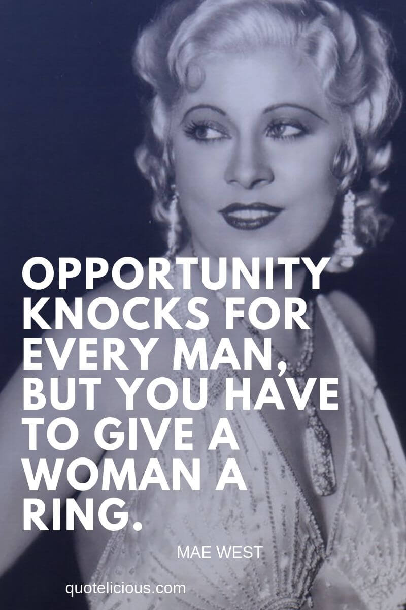 best mae west quotes Opportunity knocks for every man, but you have to give a woman a ring.