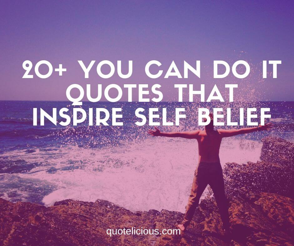 20 Best You Can Do It Quotes That Inspire Self Belief Quotelicious